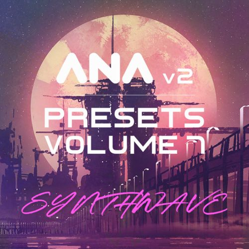 ANA 2 Presets Vol 7 Synthwave-SYNTHiC4TE