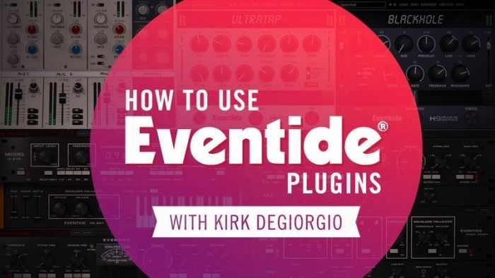 Eventide Plugins with Kirk Degiorgio TUTORiAL