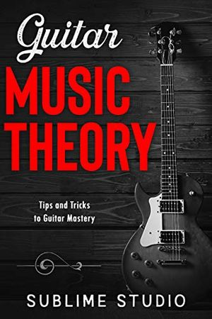 GUITAR MUSIC THEORY Tips and Tricks to Guitar Mastery