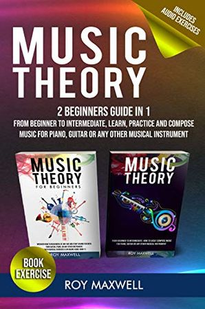 Music Theory The Complete Guide Practice and Compose Music for Piano, Guitar