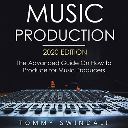 The Advanced Guide On How to Produce for Music Producers