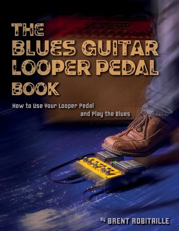 The Blues Guitar Looper Pedal Book How to Use Your Looper Pedal