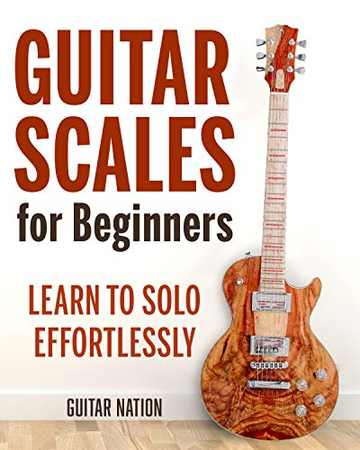 Guitar Scales for Beginners Learn to Solo Effortlessly