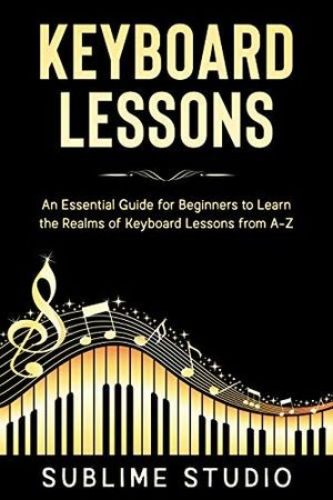 KEYBOARD LESSONS An Essential Guide for Beginners