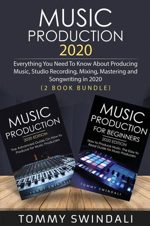 Music Production 2020 Everything You Need To Know 2020