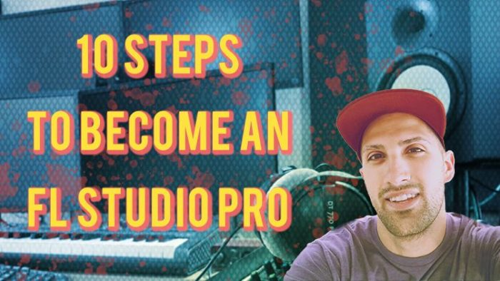 10 steps to become an fl studio pro tutorial